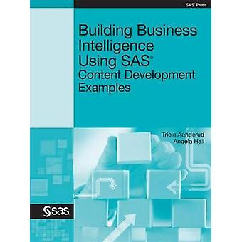 Building Business Intelligence Using SAS Content Development Examples by Aanderud & Tricia