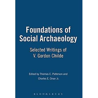 Foundations of Social Archaeology by Patterson & Thomas C.