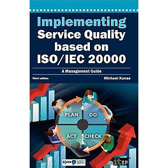 Implementing Service Quality Based on ISOIEC 20000 3rd Edition by Kunas & Michael