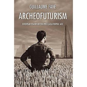 Archeofuturism by Faye & Guillaume