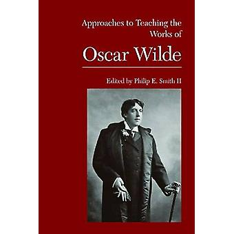 Approaches to Teaching the Works of Oscar Wilde by Philip E Smith - 9
