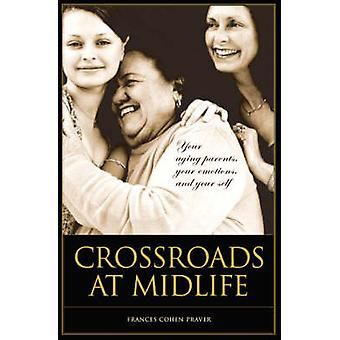 Crossroads at Midlife Your Aging Parents Your Emotions and Your Self by Praver & Frances