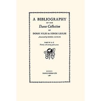A Bibliography of the Dance Collection of Doris Niles  Serge Leslie Part IV. by Leslie & Serge