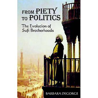 From Piety to Politics The Evolution of Sufi Brotherhoods by Degorge & Barbara
