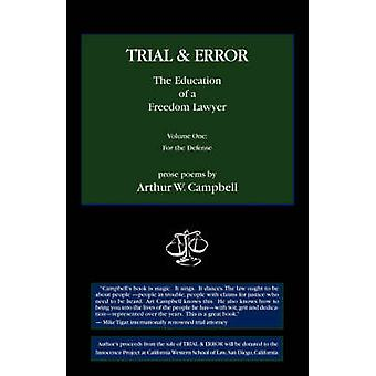 TRIAL  ERROR The Education of a Freedom Lawyer  Volume One For the Defense by Campbell & Arthur & W.