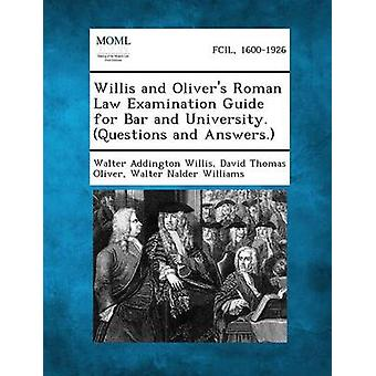 Willis and Olivers Roman Law Examination Guide for Bar and University. Questions and Answers. by Willis & Walter Addington