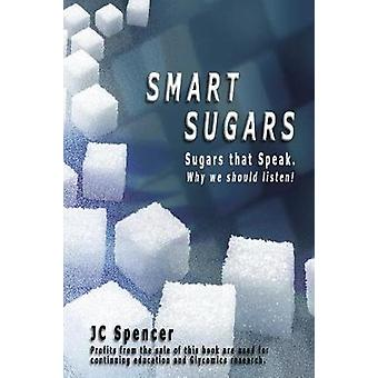 Smart Sugars Sugars that Speak Why We Should Listen by Spencer & JC
