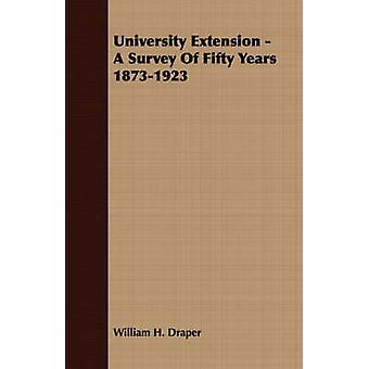 University Extension  A Survey Of Fifty Years 18731923 by Draper & William H.