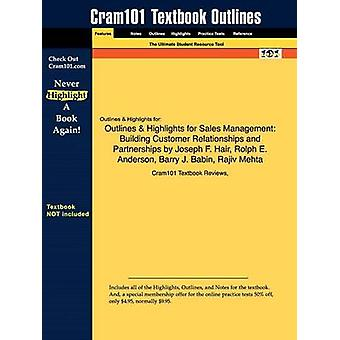 Outlines  Highlights for Sales Management Building Customer Relationships and Partnerships by Joseph F. Hair Rolph E. Anderson Barry J. Babin Raj by Cram101 Textbook Reviews