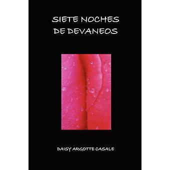 Siete Noches de Devaneos by Argotte Casale & Daisy T.