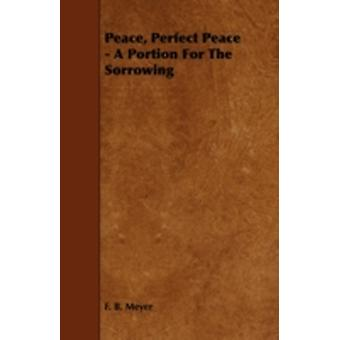 Peace Perfect Peace  A Portion for the Sorrowing by Meyer & Frederick Brotherton