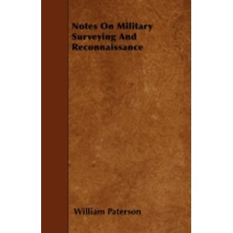 Notes On Military Surveying And Reconnaissance by Paterson & William
