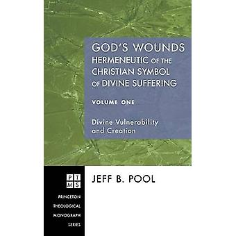 Gods Wounds Hermeneutic of the Christian Symbol of Divine Suffering Volume One by Pool & Jeff B.