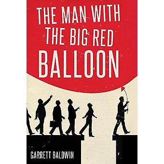 The Man with the Big Red Balloon by Baldwin & Garrett