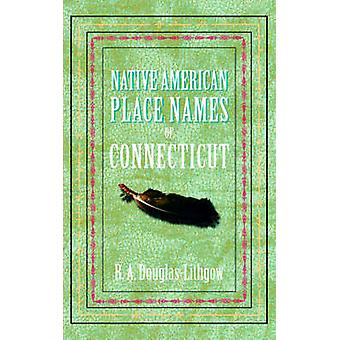 Native American Place Names of Connecticut by DouglasLithgow & R. A.