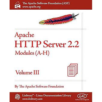 Apache HTTP Server 2.2 Official Documentation  Volume III. Modules AH by Apache Software Foundation