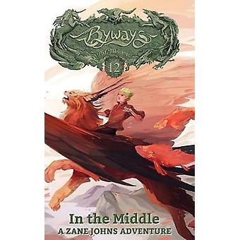 In the Middle A Zane Johns Adventure by Milbrandt & C. J.