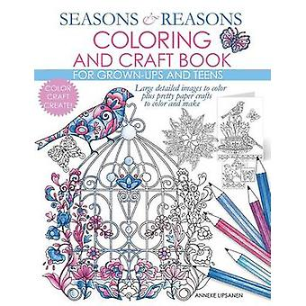 Seasons And Reasons Coloring And Craft Book Large Detailed Images To Color Plus Pretty Paper Crafts To Color And Make by Lipsanen & Anneke