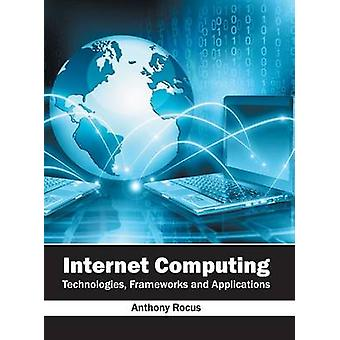 Internet Computing Technologies Frameworks and Applications by Rocus & Anthony