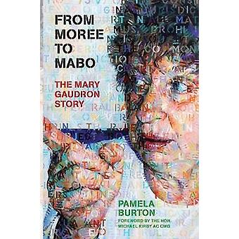 From Moree to Mabo The Mary Gaudron Story by Burton & Pamela