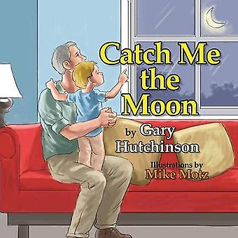 Catch Me the Moon by Hutchinson & Gary