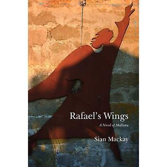 Rafaels Wings A Novel of Mallorca by Mackay & Sian