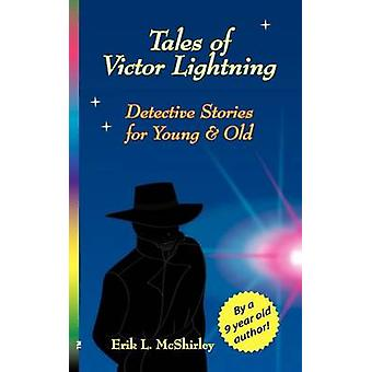 Tales of Victor Lightning  Detective Stories for Young and Old by McShirley & Erik L.