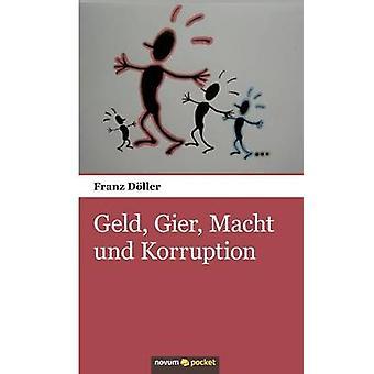 Geld Gier Macht und Korruption by Dller & Franz