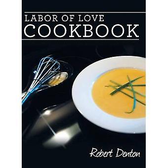 Labor of Love Cookbook by Denton & Robert