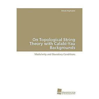 On Topological String Theory with CalabiYau Backgrounds by Haghighat Babak