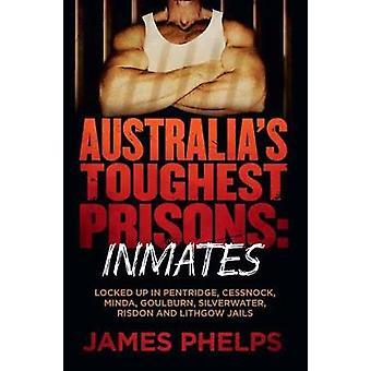 Australias Toughest Prisons  Inmates by James Phelps