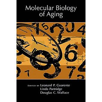 Molecular Biology of Aging by Edited by Leonard Guarente & Edited by Linda Partridge & Edited by Douglas C Wallace