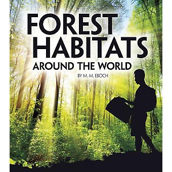 Forest Habitats Around the World by M M Eboch
