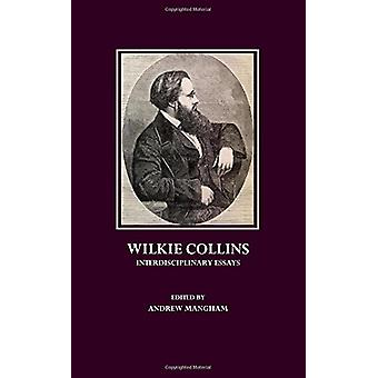 Wilkie Collins - Interdisciplinary Essays by Andrew Mangham - 97814438