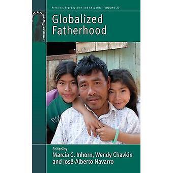 Globalized Fatherhood by Marcia C. Inhorn - Wendy Chavkin - Jose-Albe