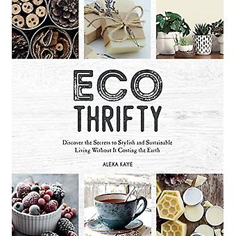 Eco-Thrifty - Discover the Secrets to Stylish and Sustainable Living W
