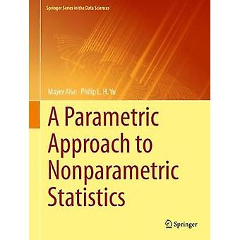 A Parametric Approach to Nonparametric Statistics by Mayer Alvo - 978