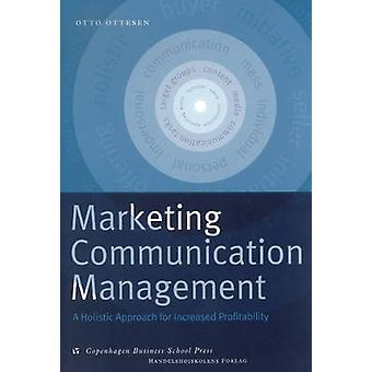 Marketing Communication Management - A Holistic Approach for Increased
