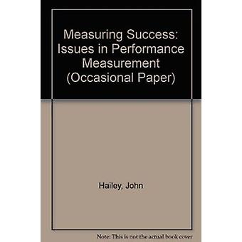 Measuring Success - Issues in Performance Measurement by John Hailey -