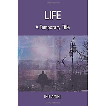 Life: A Temporary Title