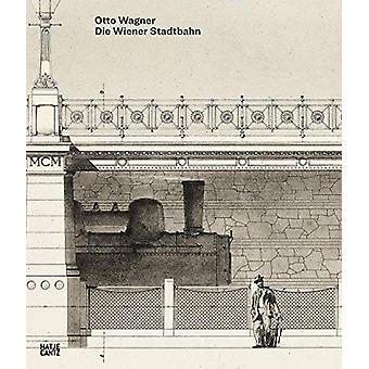 Otto Wagner (German Edition) - Die Wiener Stadtbahn by Alfred Fogarass