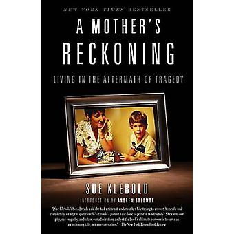 A Mother's Reckoning - Living in the Aftermath of Tragedy by Sue Klebo