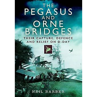 The Pegasus and Orne Bridges - Their Capture - Defence and Relief on D
