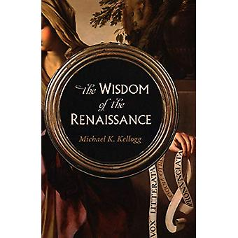 The Wisdom of the Renaissance by Michael Kellogg - 9781633885189 Book