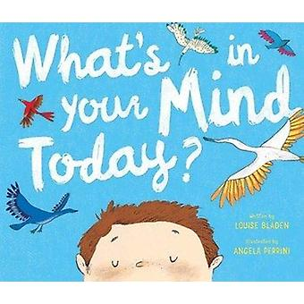 What's In Your Mind Today? by Louise Bladen - 9781912678136 Book