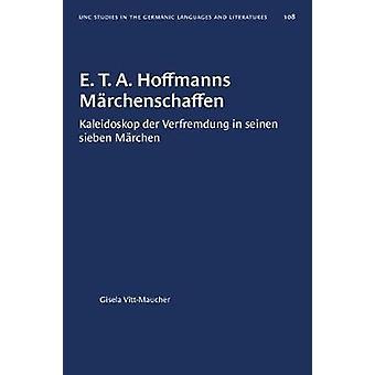 E. T. A. Hoffmanns Marchenschaffen - Kaleidoskop Der Verfremdung in Se