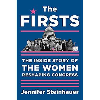The Firsts - The Inside Story of the Women Reshaping Congress by Jenni