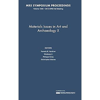 Materials Issues in Art and Archaeology X Volume 1656 by Edited by Pamela B Vandiver & Edited by Weidong Li & Edited by Philippe Sciau & Edited by Christopher Maines