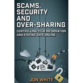 Scams Security and OverSharing by White & Jon