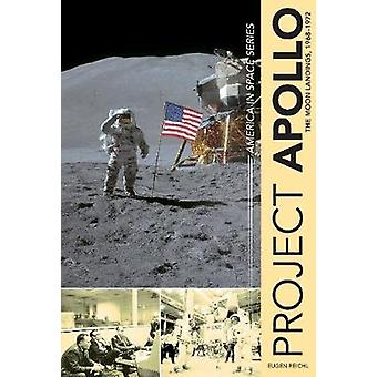 Project Apollo The Moon Landings 1968  1972 by Eugen Reichl